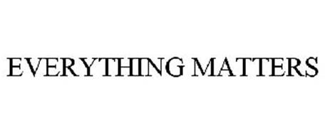 EVERYTHING MATTERS
