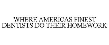 WHERE AMERICAS FINEST DENTISTS DO THEIR HOMEWORK