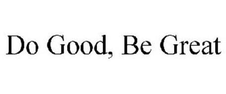 DO GOOD, BE GREAT