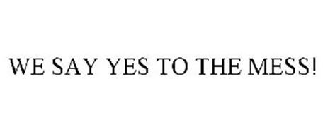WE SAY YES TO THE MESS!