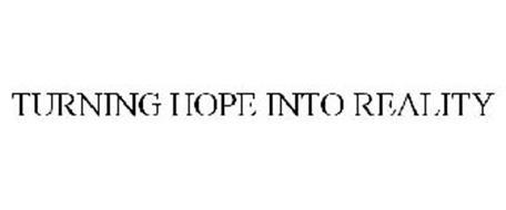 TURNING HOPE INTO REALITY