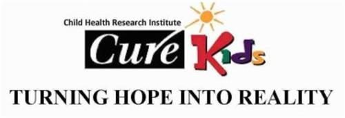 TURNING HOPE INTO REALITY CHILD HEALTH RESEARCH INSTITUTE CURE KIDS