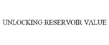 UNLOCKING RESERVOIR VALUE