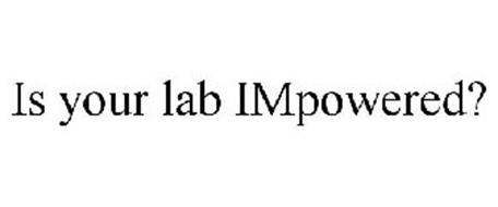 IS YOUR LAB IMPOWERED?