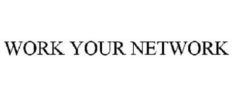WORK YOUR NETWORK