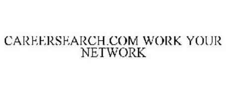CAREERSEARCH.COM WORK YOUR NETWORK
