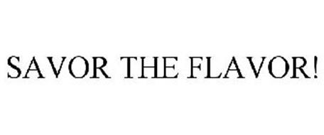 SAVOR THE FLAVOR!