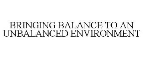 BRINGING BALANCE TO AN UNBALANCED ENVIRONMENT