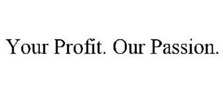 YOUR PROFIT. OUR PASSION.