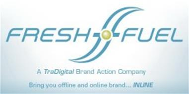F FRESH FUEL A TRADIGITAL BRAND ACTION COMPANY BRINGING YOUR OFFLINE AND ONLINE BRAND... INLINE