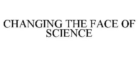 CHANGING THE FACE OF SCIENCE