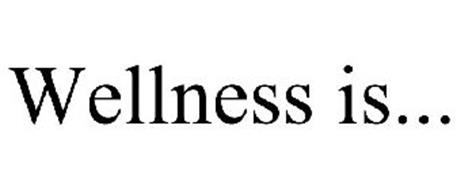 WELLNESS IS...