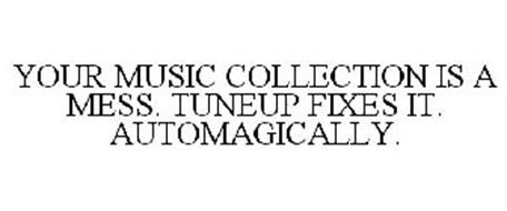 YOUR MUSIC COLLECTION IS A MESS. TUNEUP FIXES IT. AUTOMAGICALLY.
