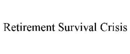 RETIREMENT SURVIVAL CRISIS