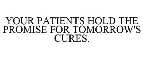 YOUR PATIENTS HOLD THE PROMISE FOR TOMORROW'S CURES.