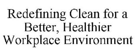 REDEFINING CLEAN FOR A BETTER, HEALTHIER WORKPLACE ENVIRONMENT
