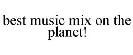 BEST MUSIC MIX ON THE PLANET!