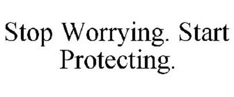 STOP WORRYING. START PROTECTING.