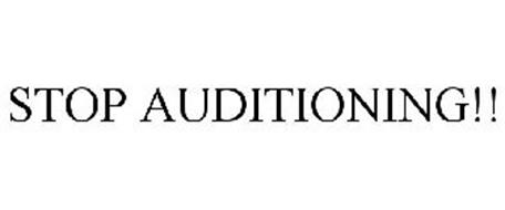 STOP AUDITIONING!!