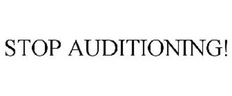 STOP AUDITIONING!