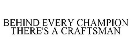 BEHIND EVERY CHAMPION THERE'S A CRAFTSMAN