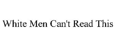 WHITE MEN CAN'T READ THIS