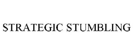 STRATEGIC STUMBLING