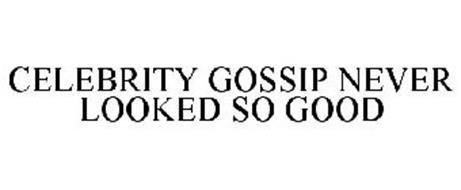 CELEBRITY GOSSIP NEVER LOOKED SO GOOD