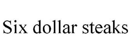 SIX DOLLAR STEAKS