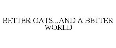 BETTER OATS...AND A BETTER WORLD