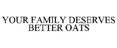 YOUR FAMILY DESERVES BETTER OATS
