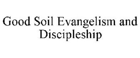GOOD SOIL EVANGELISM AND DISCIPLESHIP
