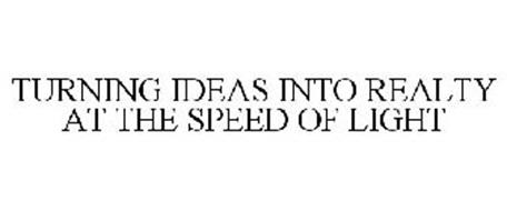 TURNING IDEAS INTO REALTY AT THE SPEED OF LIGHT