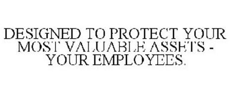 DESIGNED TO PROTECT YOUR MOST VALUABLE ASSETS - YOUR EMPLOYEES.