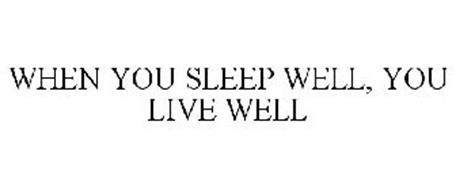 WHEN YOU SLEEP WELL, YOU LIVE WELL