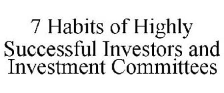 7 HABITS OF HIGHLY SUCCESSFUL INVESTORS AND INVESTMENT COMMITTEES