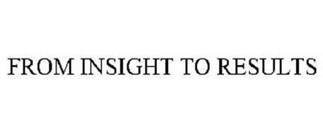 FROM INSIGHT TO RESULTS