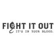 FIGHT IT OUT IT'S IN YOUR BLOOD.