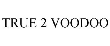 TRUE 2 VOODOO
