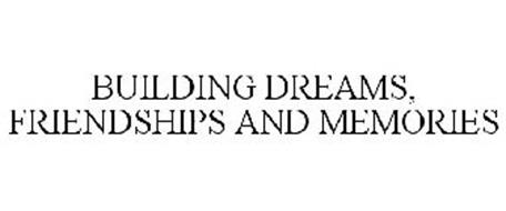 BUILDING DREAMS, FRIENDSHIPS AND MEMORIES