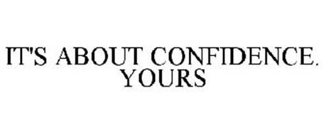 IT'S ABOUT CONFIDENCE. YOURS