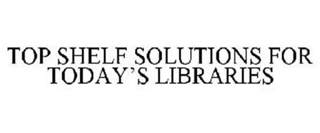 TOP SHELF SOLUTIONS FOR TODAY'S LIBRARIES