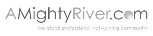 A MIGHTY RIVER.COM THE BLACK PROFESSIONAL NETWORKING COMMUNITY