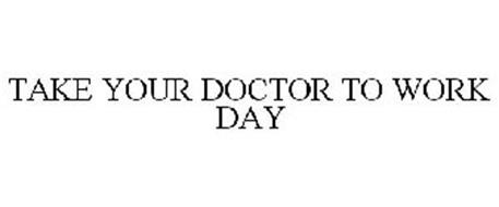 TAKE YOUR DOCTOR TO WORK DAY