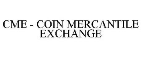 CME - COIN MERCANTILE EXCHANGE