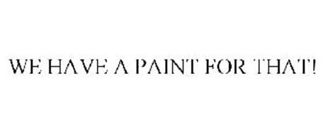 WE HAVE A PAINT FOR THAT!