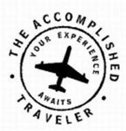 THE ACCOMPLISHED TRAVELER YOUR EXPERIENCE AWAITS
