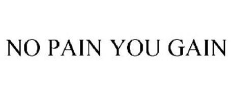 NO PAIN YOU GAIN