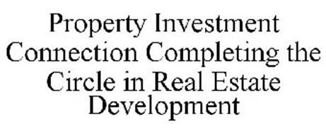 PROPERTY INVESTMENT CONNECTION COMPLETING THE CIRCLE IN REAL ESTATE DEVELOPMENT