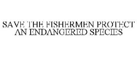SAVE THE FISHERMEN PROTECT AN ENDANGERED SPECIES